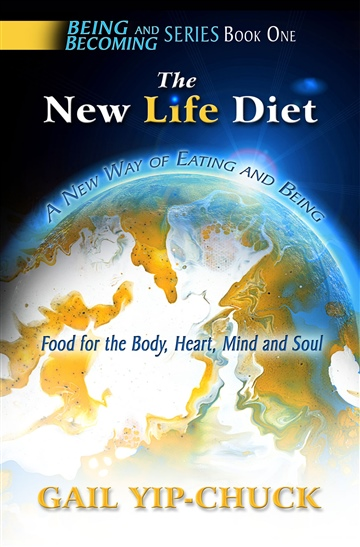 Gail Yip-Chuck : The New Life Diet: A New Way of Eating and Being - Food for the Body, Heart, Mind and Soul