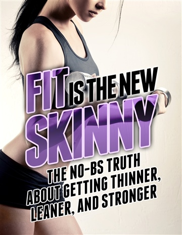 Fit is the New Skinny: The No-BS Truth About Getting Thinner, Leaner, and Stronger by Mike Matthews