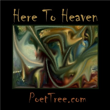 Here To Heaven by PoetTreecom