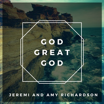 Jeremi and Amy Richardson : God Great God (You're Incredible)