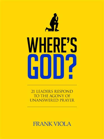 Where's God? 21 Leaders Respond to the Agony of Unanswered Prayer