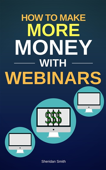 How To Make More Money With Webinars by Sheridan Smith