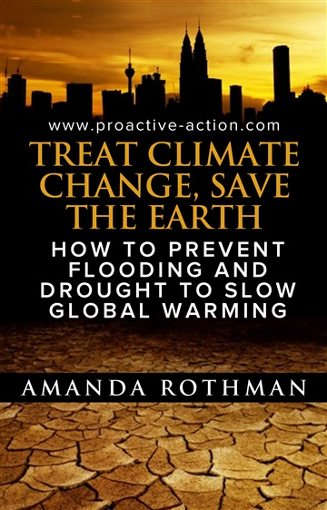 Amanda Rothman : Treat Climate Change, Save the Earth: How to Prevent Flooding and Drought to Slow Global Warming