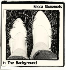 Becca Stonemets : In The Background