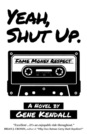 Yeah, Shut Up. by Gene Kendall