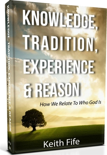 Keith Fife : Knowledge, Tradition, Experience, & Reason