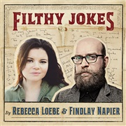Rebecca Loebe & Findlay Napier : Filthy Jokes