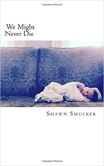 We Might Never Die by Shawn Smucker