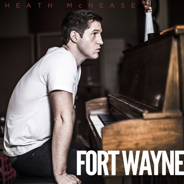 Heath McNease : Fort Wayne (Songs Inspired by the Film)