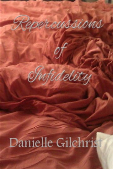 Danielle Gilchrist : Repercussions of Infidelity