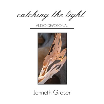 Jenneth Graser : Catching the Light Audio Devotional: 11 - 20