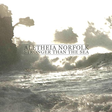 Stronger Than the Sea - EP by Aletheia Norfolk