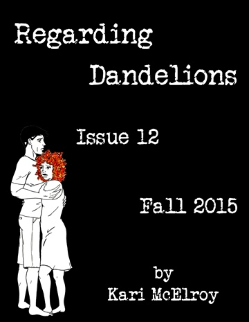 Regarding Dandelions Issue 12 by Kari McElroy