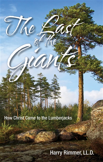 Harry Rimmer, LL.D. : The Last of the Giants (How Christ Came to the Lumberjacks)
