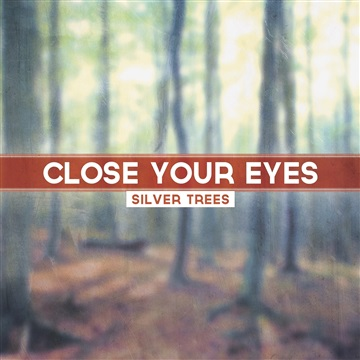 Close Your Eyes by Silver Trees