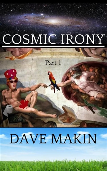 Dave Makin : Cosmic Irony Part 1