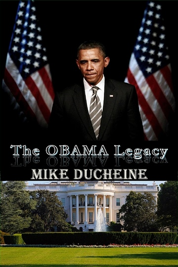 Mike Ducheine : The OBAMA Legacy