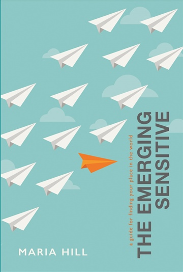 The Emerging Sensitive: A Guide For Finding Your Place In The World