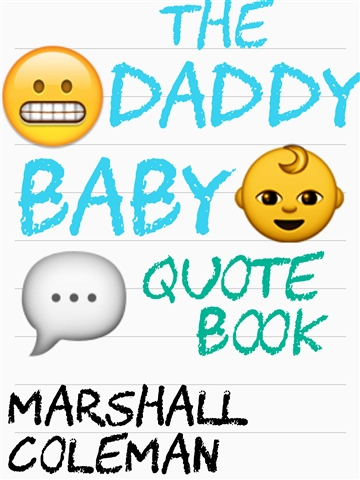 Marshall Coleman : The Daddy Baby Quote Book