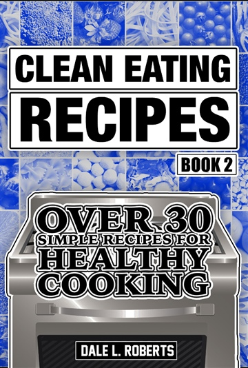 Dale L. Roberts : Clean Eating Recipes Book 2: Over 30 Simple Recipes for Healthy Cooking