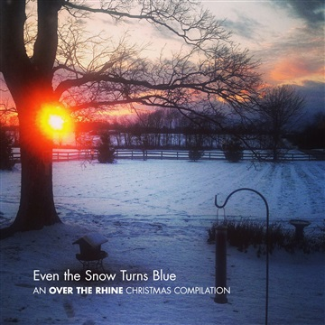 Over the Rhine : Even The Snow Turns Blue: An Over the Rhine Christmas Compilation
