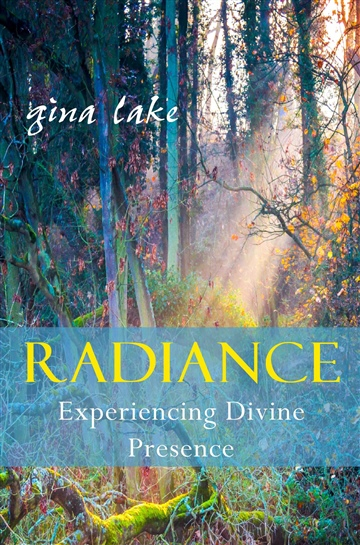 Gina Lake : Radiance: Experiencing Divine Presence