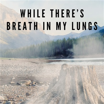 While There's Breath in My Lungs