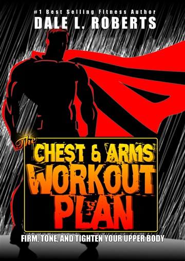 Dale L. Roberts : The Chest and Arms Workout Plan: Firm, Tone, and Tighten Your Upper Body