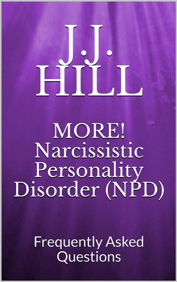 MORE! Narcissistic Personality Disorder (NPD) Frequently Asked Questions by J.B. Snow