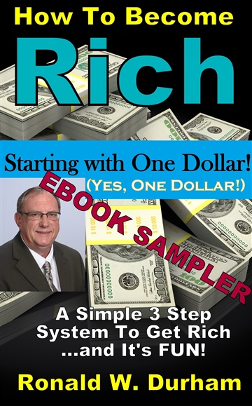 Ronald W. Durham : How To Become Rich Staring With One Dollar