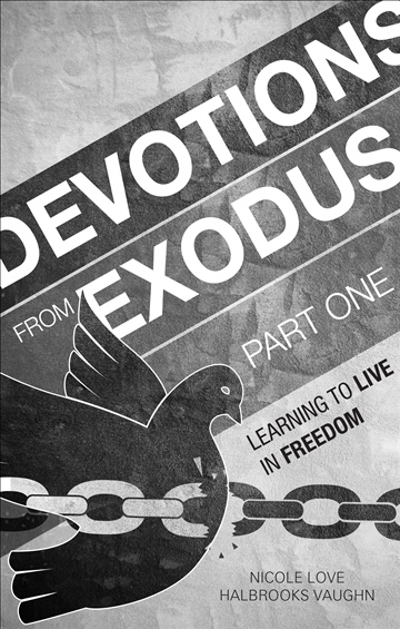Nicole Love Halbrooks Vaughn : Devotions From Exodus Part One