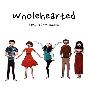 Wholehearted - Songs of Unichurch by Samuel R Braid