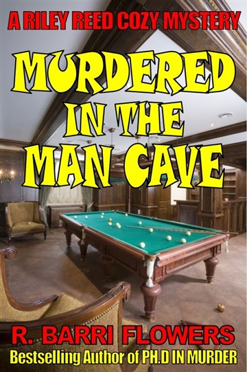 R. Barri Flowers : Murdered in the Man Cave (A Riley Reed Cozy Mystery Book 1)