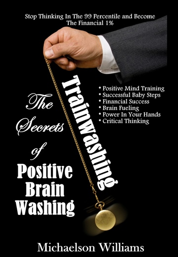 Trainwashing: The Secrets of Positive Brain Washing by Michaelson Williams