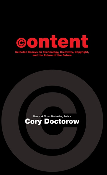 Cory Doctorow : Content: Selected Essays on Technology, Creativity, Copyright, and the Future of the Future