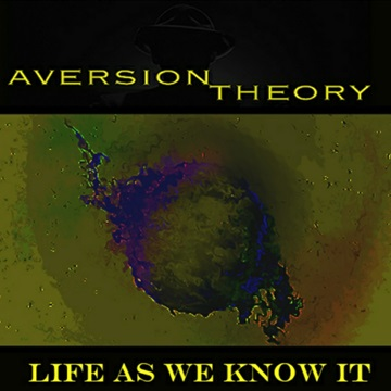 Life As We Know It by Aversion Theory