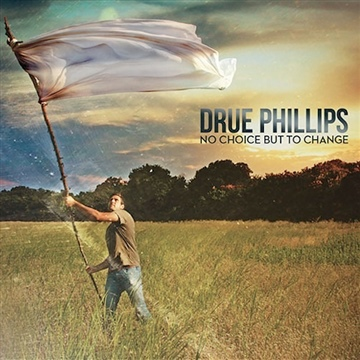 Drue Phillips : No Choice But To Change