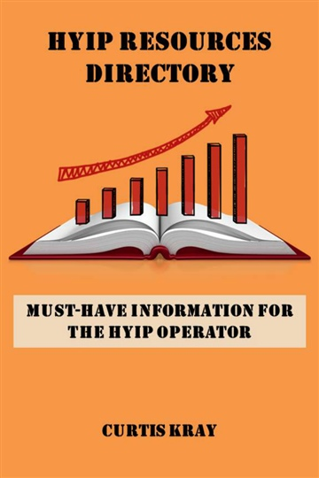 Curtis Kray : HYIP Resources Directory: Must-have information for the HYIP operator