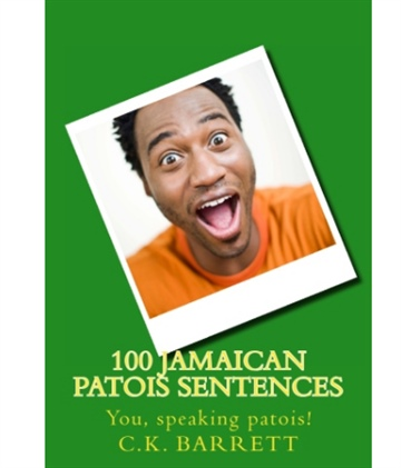 CK Barrett : 100 Jamaican Patois Sentences pronunciation guide
