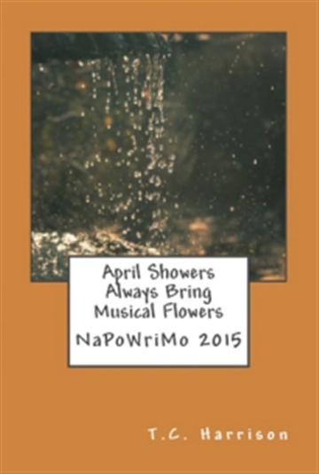 T.C. Harrison : April Showers Always Bring Musical Showers: NaPoWriMo 2015
