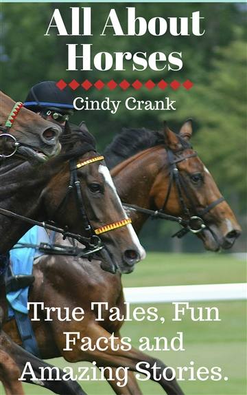 Cindy Crank : All about Horses. True Tales, Fun Facts and Amazing Stories.