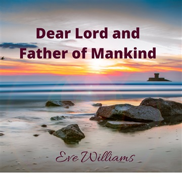 Dear Lord and Father of Mankind by Eve Williams