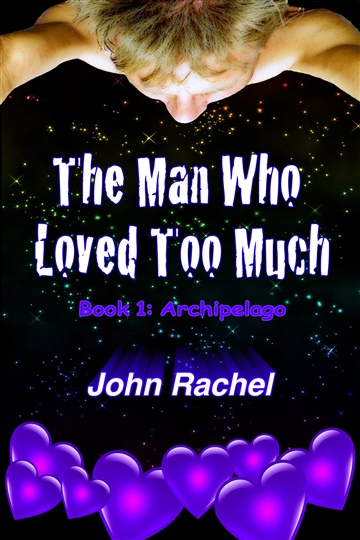 John Rachel : The Man Who Loved Too Much - Book 1: Archipelago