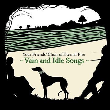 Vain and Idle Songs by Your Friends' Choir of Eternal Fire