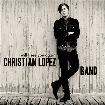 Will I See You Again by Christian Lopez Band