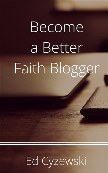 Ed Cyzewski : Become a Better Faith Blogger