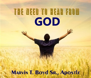 The Need To Hear From God by Marvin T. Boyd Sr.