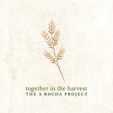 Together in the Harvest: The A Rocha Project Volume 2 by A Rocha Arts