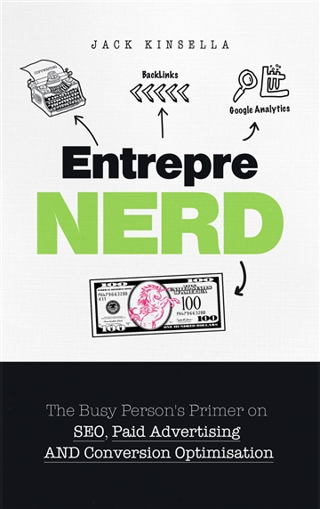 Jack Kinsella : Entreprenerd: The Busy Person's Primer on SEO, Paid Advertising, and Conversion Optimisation
