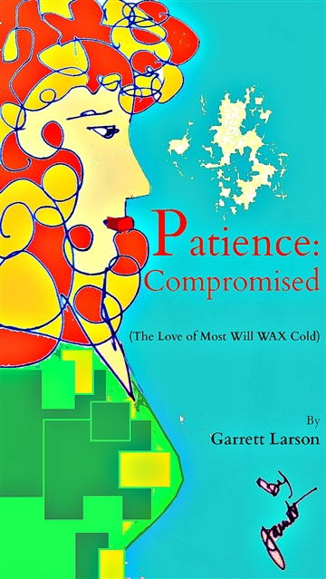 Garrett Larson : Patience: Compromised (The Love of Most Will Wax Cold)